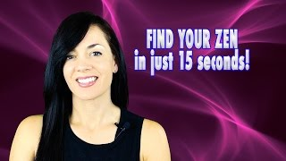 How to FIND YOUR ZEN in just 15 seconds!