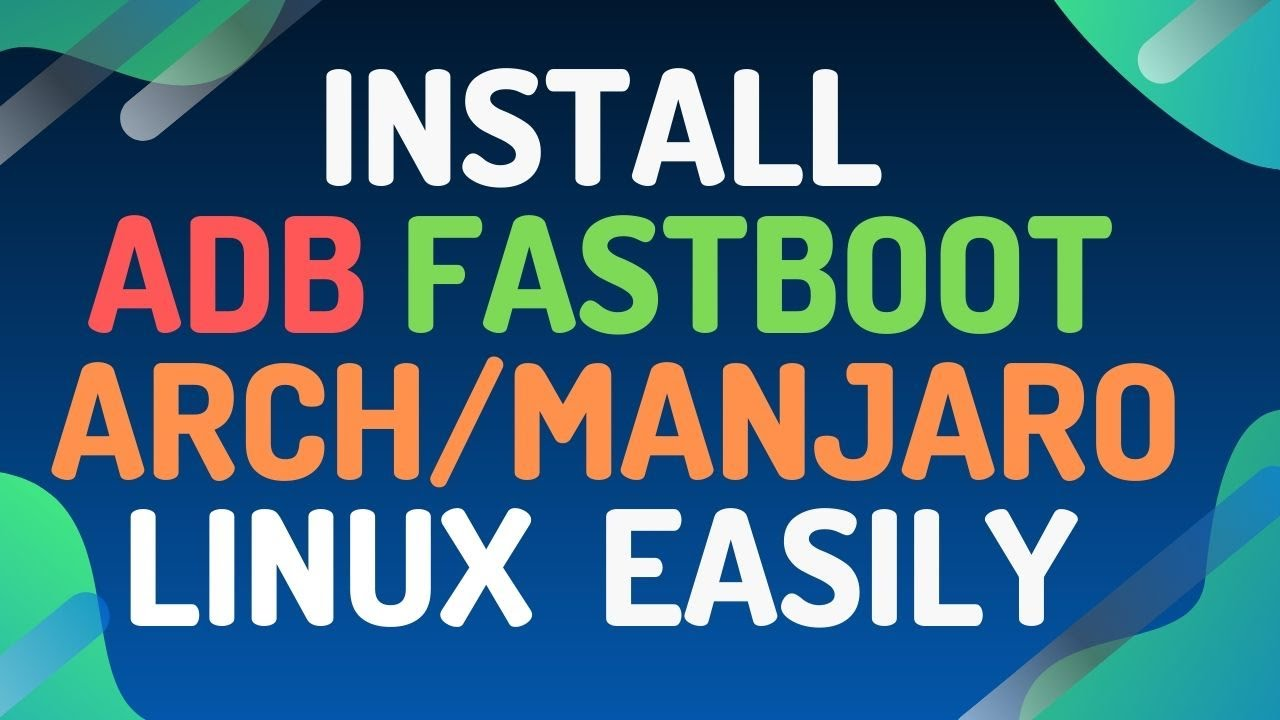Install ADB And Fastboot on Arch Manjaro Linux Easily
