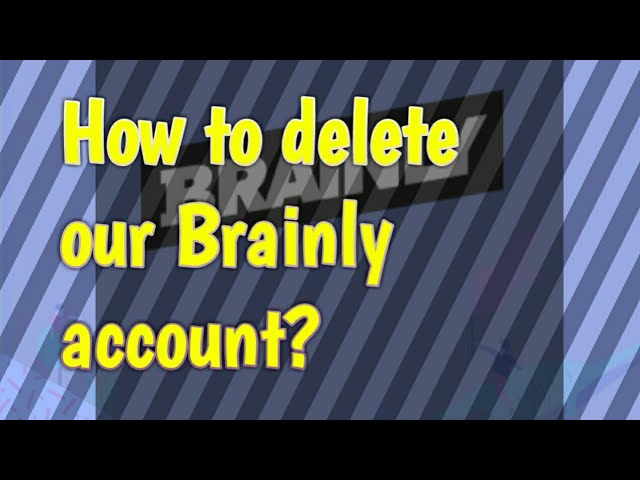 How to delete our Brainly account? (using app/website)