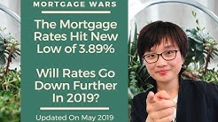 The Mortgage Rates Hit New Low of 3.89%! Will Rates Go Down Further In 2019?
