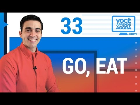 AULA DE INGLÊS 33 Go, Eat