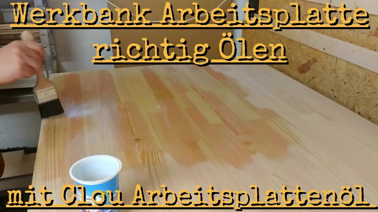 Werkbank Arbeitsplatte Richtig Olen Mit Clou Arbeitsplattenol So Gehts Youtube