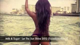 Milk & Sugar - Let The Sun Shine 2012 (Tocadisco Remix) (HD)