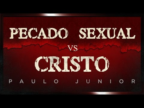 Pecado Sexual vs Cristo - Paulo Junior