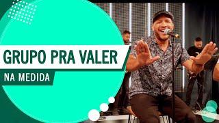 Na Medida - Grupo Pra Valer (Roda de Amigos FM O Dia)
