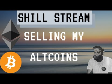 Shill Stream - Selling my Altcoins for BTC and ETH