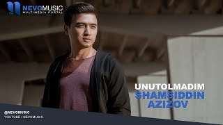 Shamsiddin Azizov - Unutolmadim   Шамсиддин Азизов - Унутолмадим (music version)