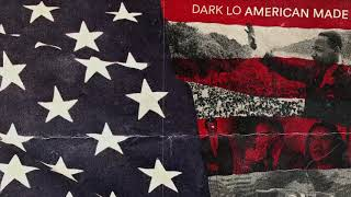 Dark Lo - American Made Ft. Dajah Monae (Official Audio)