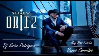 Gerardo Ortiz MIx Hoy mas Fuerte Puros Corridos Dj Krizz Rodríguez