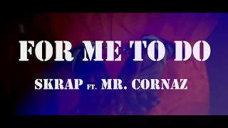 For Me To Do (Official Music Video) - SKRAP ft. Mr. Cornaz