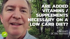 Are Supplements Or Vitamins Needed On a Low Carb Diet? — Dr. Eric Westman