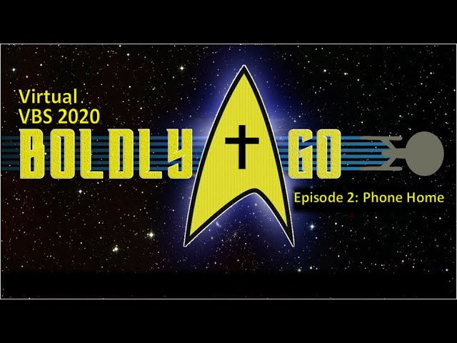 Boldly Go: Phone Home (Virtual VBS - Day 2)