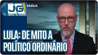Josias de Souza Lula: de mito a político ordinário