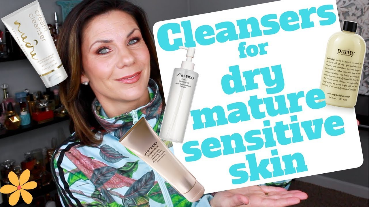best cleansers for dry mature sensitive skin!! - youtube