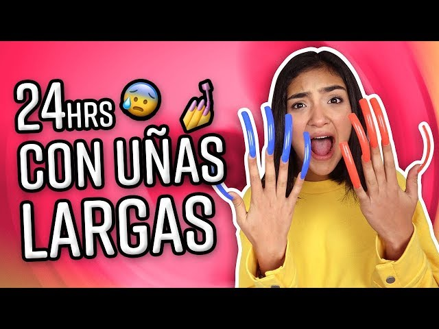 24 HORAS CON UÑAS LARGAS XIME PONCH