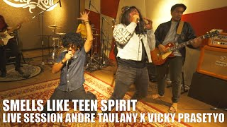 SMELLS LIKE TEEN SPIRIT - NIRVANA (COVER) | LIVE SESSION VICKY PRASETYO X ANDRE TAULANY