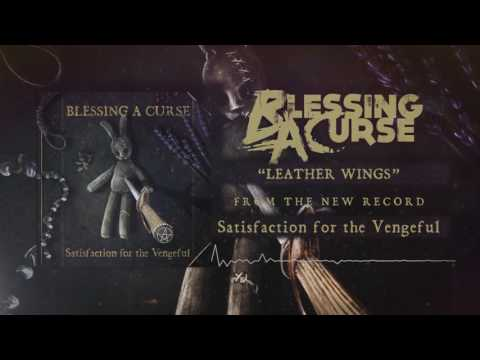 Blessing A Curse - Leather Wings (from the album Satisfaction for the Vengeful)