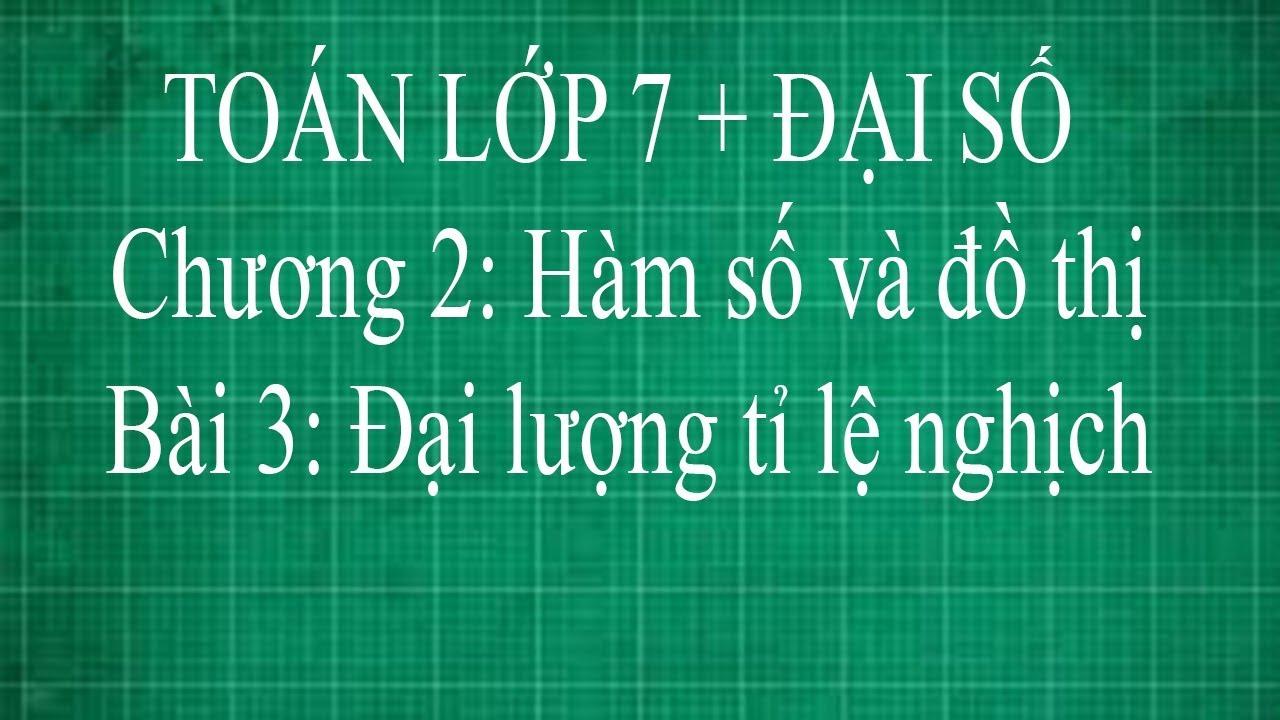 Toán lớp 7 Bài 3 Đại lượng tỉ lệ nghịch + Tính chất của tỉ lệ nghịch  | đại số thầy lợi