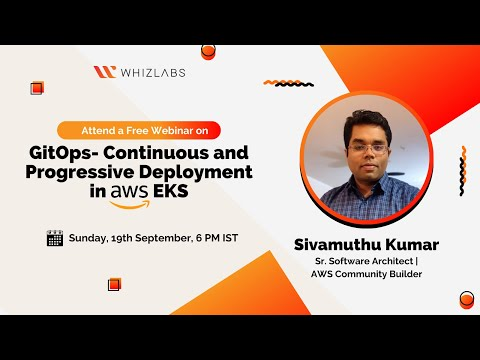 Whizlabs Webinar | GitOps - Continuous and Progressive Deployment in AWS EKS | Sivamuthu Kumar