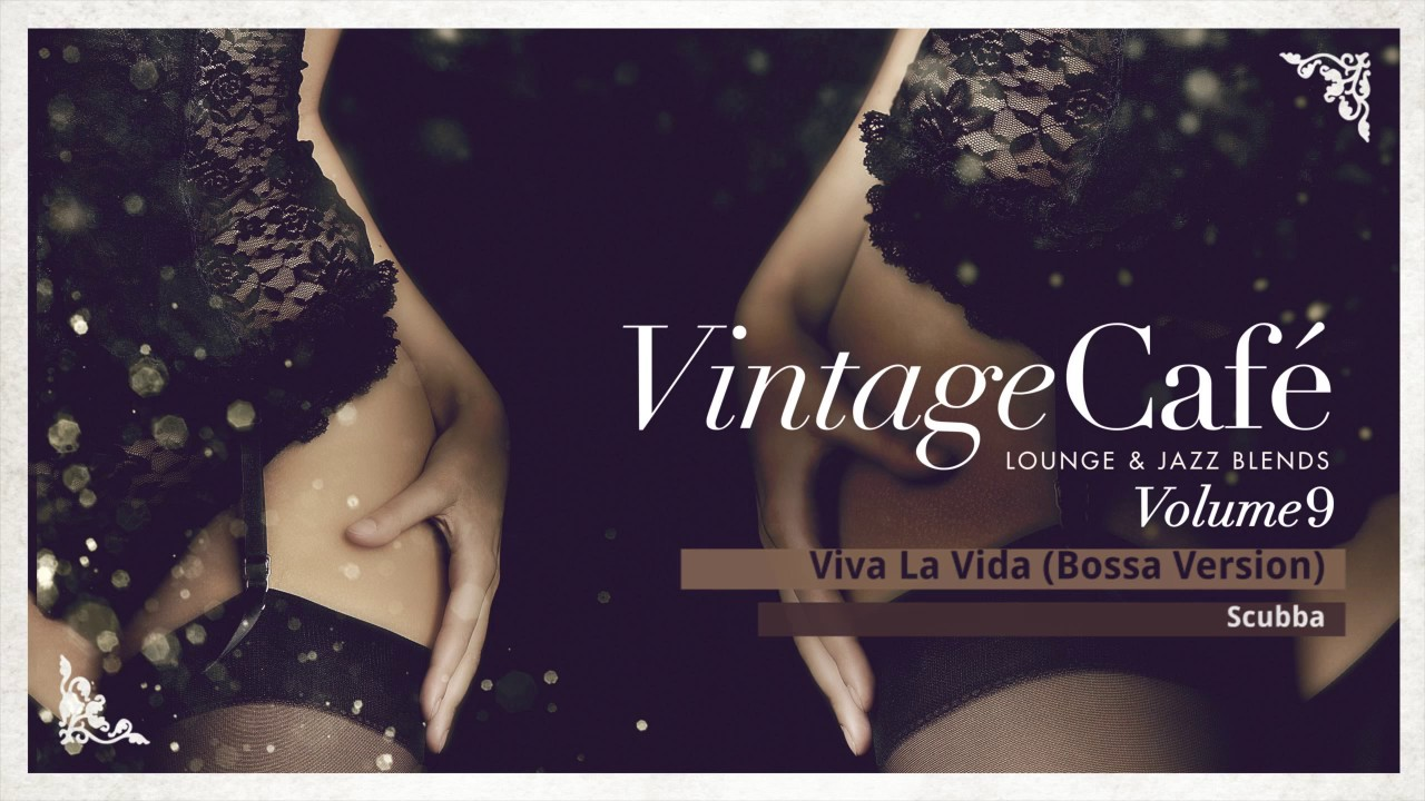 Vintage Café Viva La Vida Bossa Version Coldplays Song Vintage Café New Album 2017