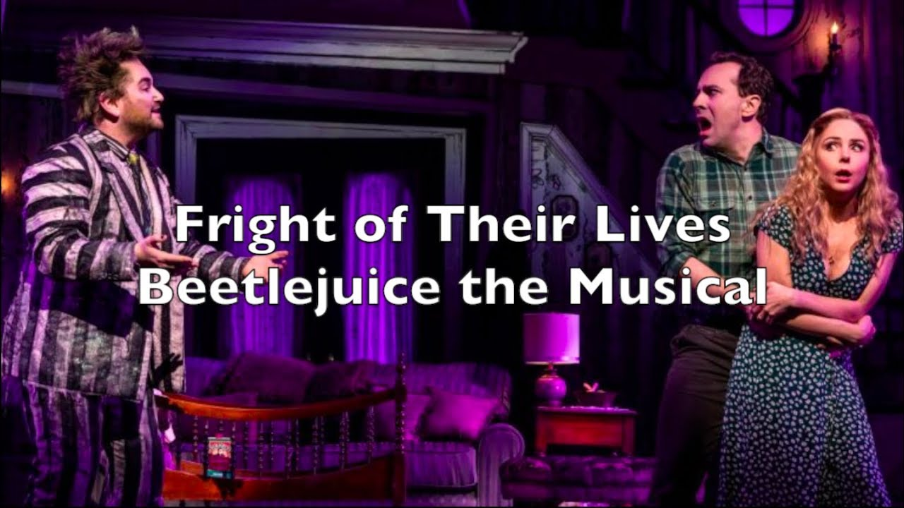 Beetlejuice The Musical Fright Of Their Lives Lyrics Youtube