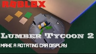 Roblox: Lumber Tycoon 2: Tutorial: How to make a rotating car display