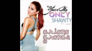 Download Ariana Grande ~ You're My Only Shorty {Feat. Iyaz} MP3 song and Music Video