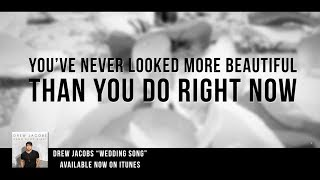 Drew Jacobs - Wedding Song (Never More Beautiful) - Official Lyric Video