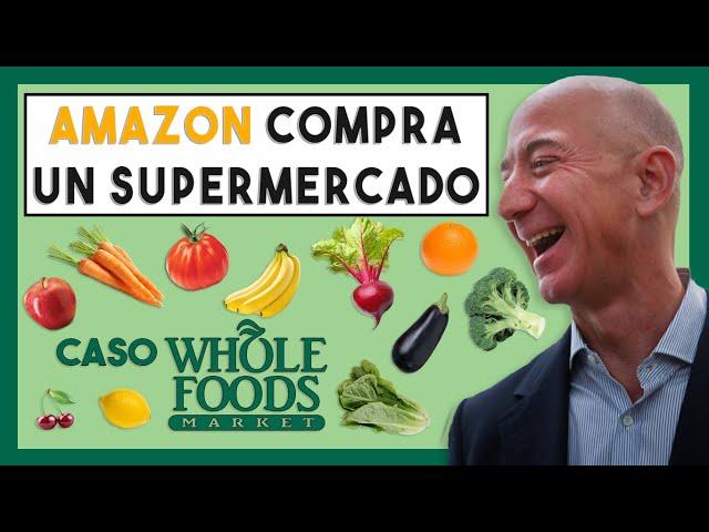 🍎 ¿Por qué Amazon ha comprado un Supermercado? | Caso Whole Foods Market