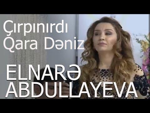 Elnarə Abdullayeva Çırpınırdı Qara Dəniz (19.05.2018)