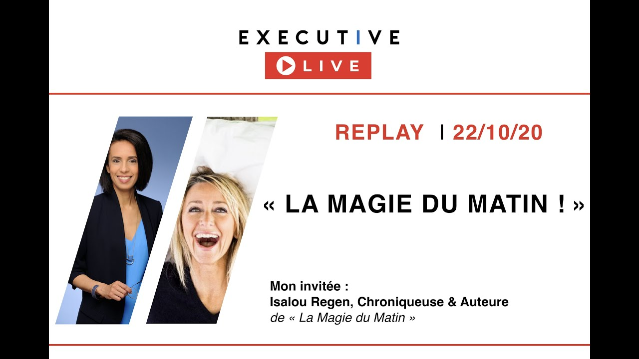 "⏩ REPLAY - Executive LIVE 22/10 - ""La Magie du Matin"" avec Isalou Regen"