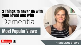 3 things to NEVER do with your loved one with dementia