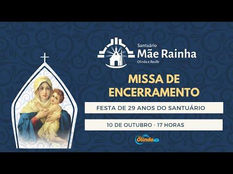 MISSA DE ENCERRAMENTO 17H - FESTA DE 29 ANOS DO SANTUÁRIO MÃE RAINHA - OLINDA E RECIFE