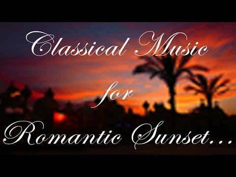 Classical music for Romantic Sunsets: Tchaikowsky, Telemann, Brahms, Vivaldi, Weber, Saint-Saëns