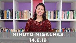 Minuto Migalhas | 14.6.19