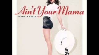 jennifer lopez ain t your mama lyrics 2016