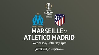 Watch Marseille vs Atletico Madrid in the UEFA Europa League final on BT Sport
