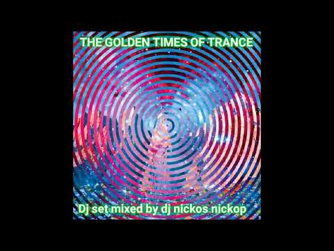 THE GOLDEN TIME OF TRANCE -DJ SET AND MIXED BY :DJ NICKOS NICKOP