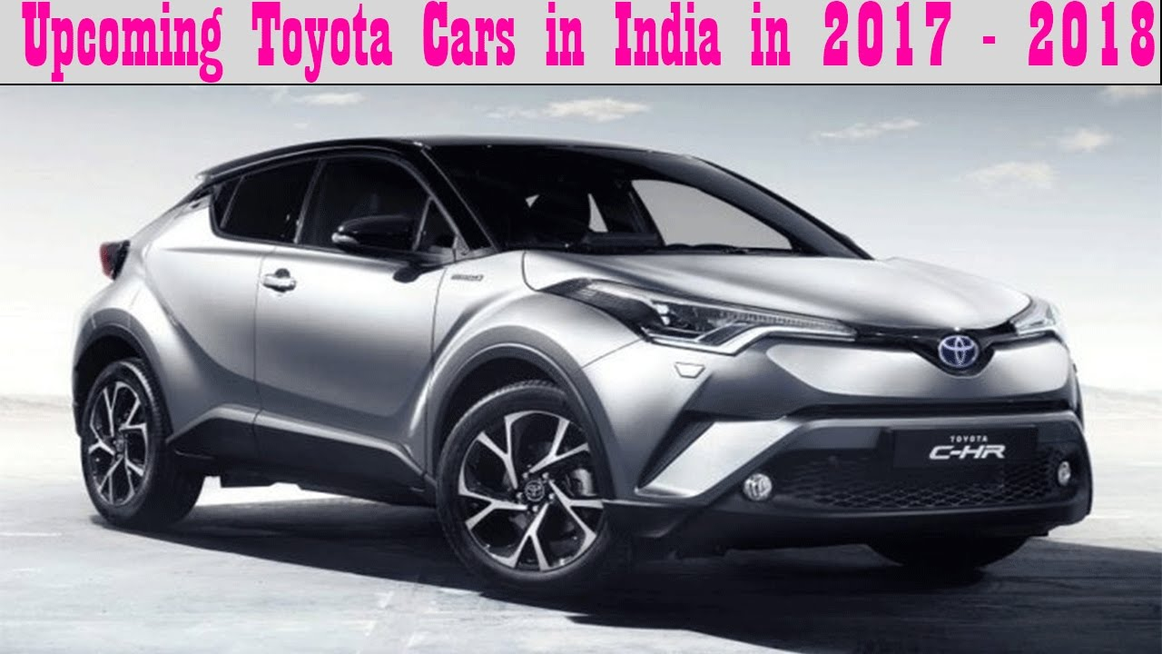 Upcoming Toyota Cars In India In 2017 2018 Youtube
