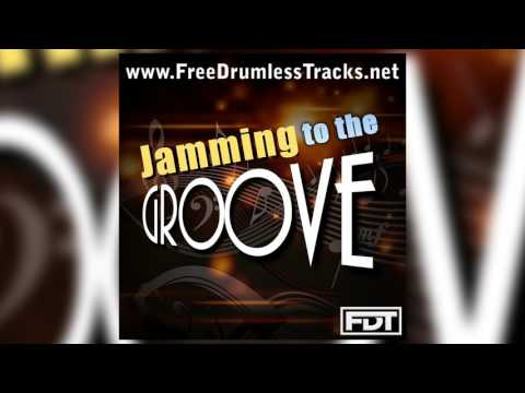 FDT Jamming to the Groove - Drumless (www.FreeDrumlessTracks.net)