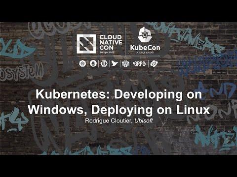 Kubernetes: Developing on Windows, Deploying on Linux [B] - Rodrigue Cloutier, Ubisoft