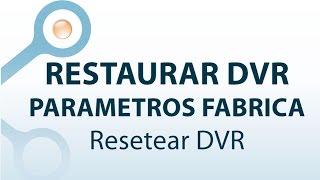 Restaurar DVR NVR Standalone a Configuración de Fabrica - CCTV Colombia