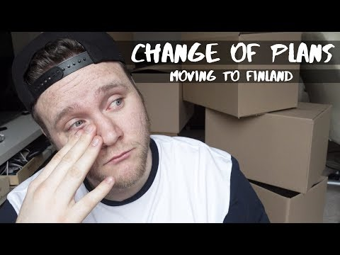 CHANGE OF PLANS   Moving To Finland
