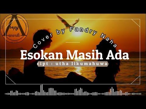 Utha Likumahuwa - ESOKAN MASIH ADA (cover by Fandry Naha) with lirik