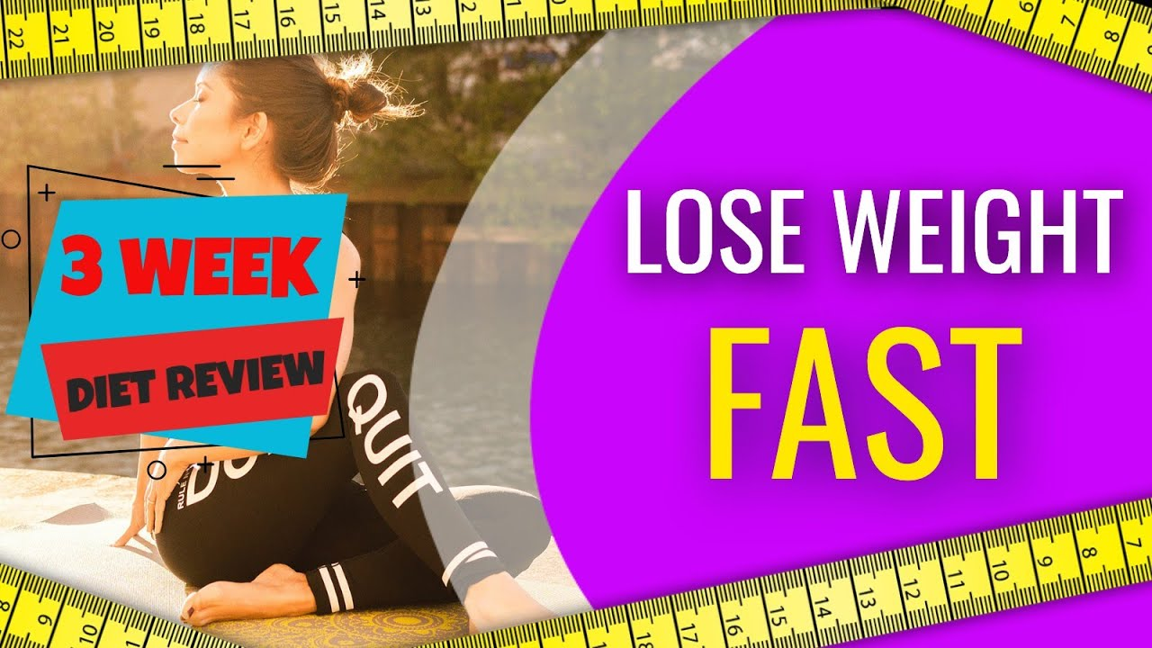 3 Week Diet Review - The Fastest Way To Lose Weight In 3 Weeks ...