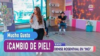 Denise Rosenthal - Cambio de piel - Mucho Gusto 2017