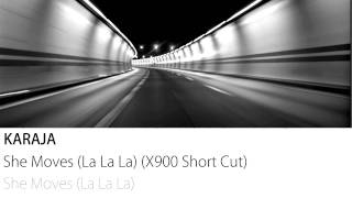 Karaja - She Moves (La La La) (X900 Short Cut)