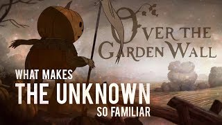 Over The Garden Wall: Why Is The Unknown So Familiar?