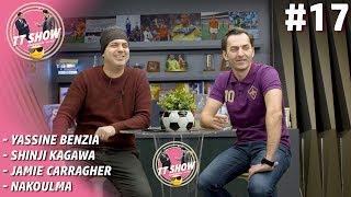 Tt Show   Ali Ece & Özgür Buzbaş #17 | Benzia, Kagawa, Carragher, Nakoulma