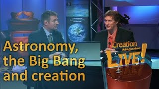 Astronomy, the Big Bang and creation -- Creation Magazine LIVE! (2-16) by CMIcreationstation